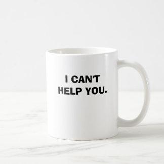 I CAN'T HELP YOU. COFFEE MUG