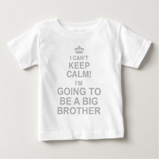 I Cant Keep Calm Im Going To Be A Big Brother Baby T-Shirt