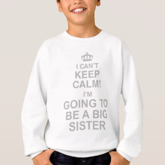 I Cant Keep Calm Im Going To Be A Sister Sweatshirt
