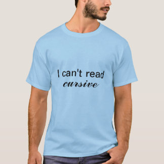 I can't read cursive T-Shirt