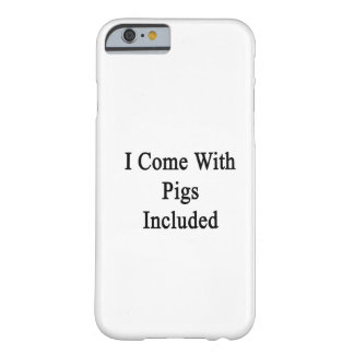 I Come With Pigs Included Barely There iPhone 6 Case