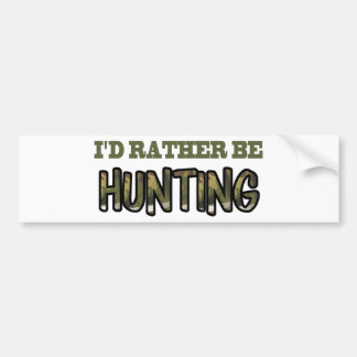 I d Rather Be Hunting Bumper Stickers