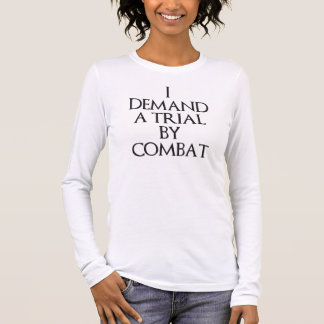 I Demand A Trial By Combat Long Sleeve T-Shirt