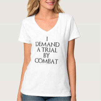 I Demand A Trial By Combat Tee Shirts