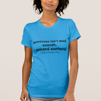 I demand euphoria! T-Shirt