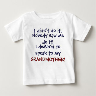 I demand to speak to my GRANDMOTHE! Infant T-Shirt