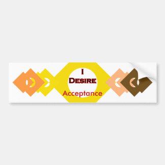 I Desire Acceptance Car Bumper Sticker