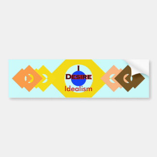 I Desire Idealism Bumper Sticker