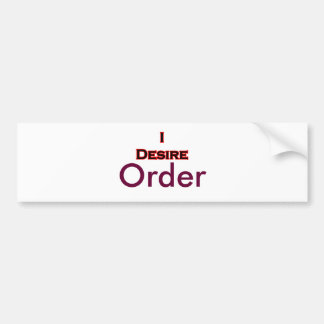 I Desire Order Bumper Sticker