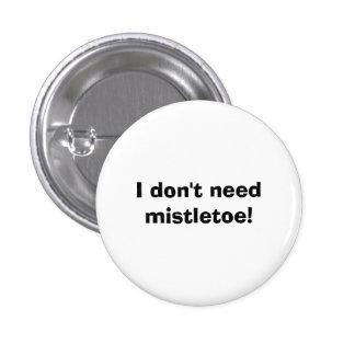 I don t need mistletoe pins