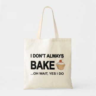 I Don't Always Bake Oh Wait Yes I Do Tote Bag
