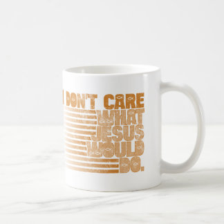 I Don't Care What Jesus Would Do Mug
