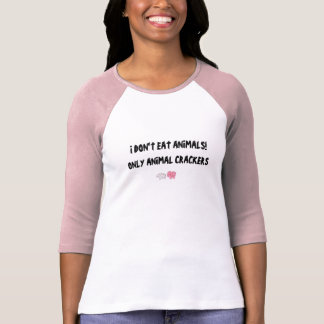 I DON'T EAT ANIMALS! ONLY ANIMAL CRACKERS T SHIRTS