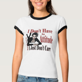 I don't have an Attitude I Just don't Care - 1 T-Shirt