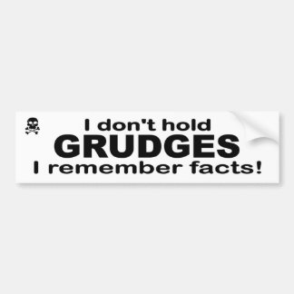 I don't hold grudges. I remember facts. Funny. Bumper Sticker