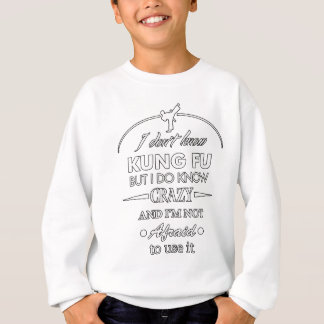 I Don't Know Kung Fu But I Do Know Crazy Gift Sweatshirt