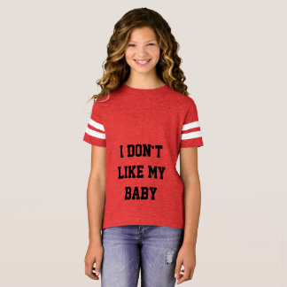 I DON'T LIKE MY BABY T-Shirt