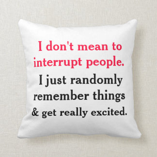 I Don't Mean To Interrupt People Pillow