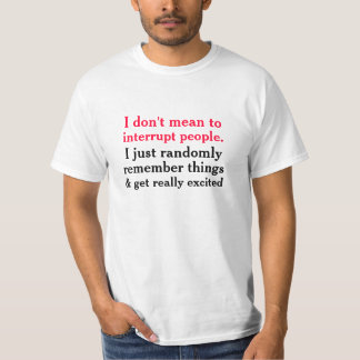 I Don't Mean To Interrupt T-Shirt
