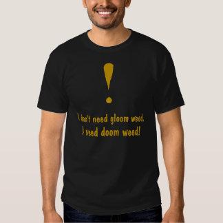 I don't need gloom weed, , I need doom weed!, ! Tees