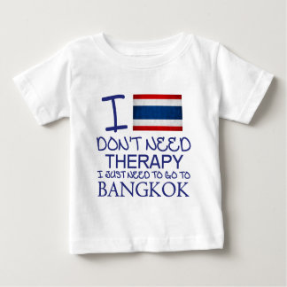 I Don't Need Therapy I Just Need To Go To Bangkok Baby T-Shirt
