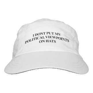 I DON'T PUT MY POLITICAL VIEWPOINTS ON HATS HAT
