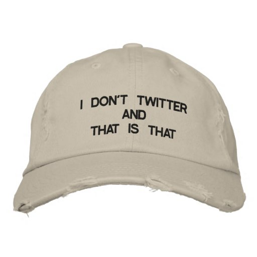 """""""I DON'T TWITTER AND THAT IS THAT"""" HAT FOR HIM EMBROIDERED HAT"""
