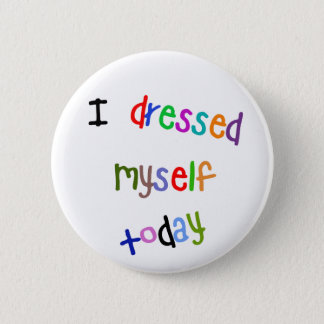 I Dressed Myself Today 6 Cm Round Badge