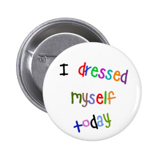 I Dressed Myself Today 6 Cm Round Badge