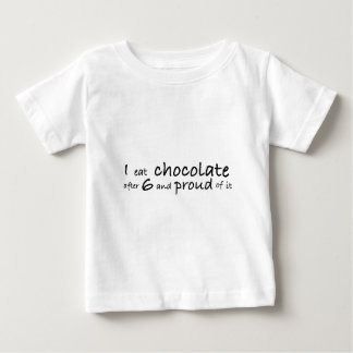 I eat chocolate after 6 and proud of it baby T-Shirt
