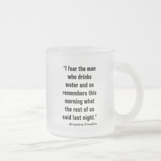 """""""I fear the man who drinks water and so remembers Frosted Glass Coffee Mug"""