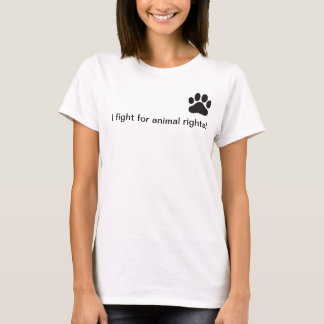 I fight for animal rights T-shirt