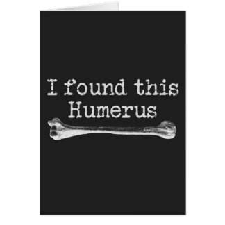 I found this Humerus Greeting Card