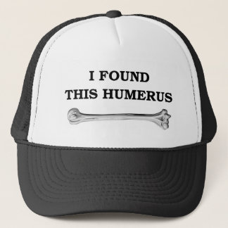 i found this humerus. trucker hat