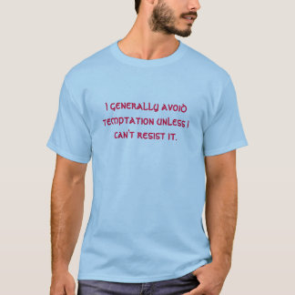 I generally avoid temptation... T-Shirt