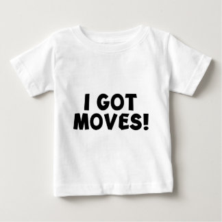 I GOT MOVES! BABY T-Shirt