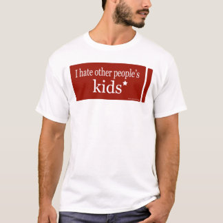I hate other people's kids V.2 T-Shirt