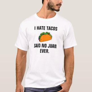 I hate tacos said no Juan ever. T-Shirt