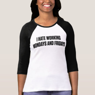 I Hate Working Mondays And Fridays T-Shirt