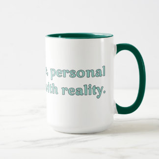 I have a close, personal relationship with reality mug