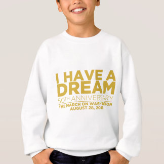 I have a dream sweatshirt