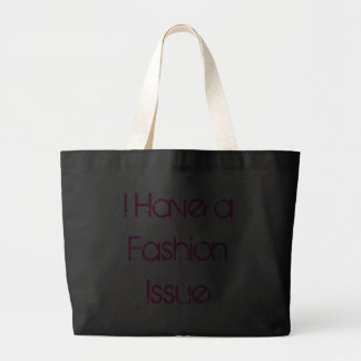 I Have A Fashion Issue Canvas Bags
