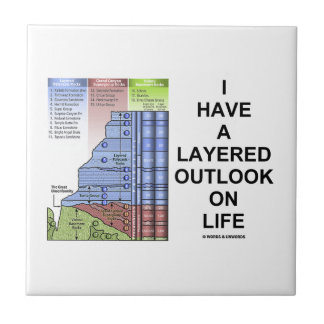 I Have A Layered Outlook On Life (Geology Humor) Small Square Tile