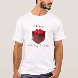 I Have A Package For You... T-Shirt