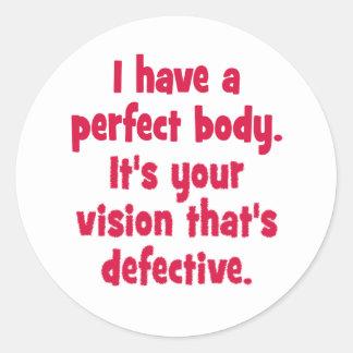 I have a perfect body. round sticker
