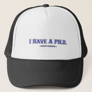 I Have A PH.D. ~ Pretty Huge Dick ~ Trucker Hat