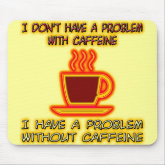 I Have A Problem Without Caffeine Mouse Pad