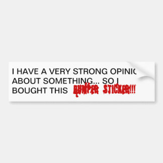 I have an opinion!!! bumper sticker