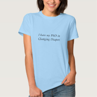 I have my PhD in Changing Diapers T-shirt