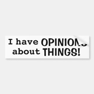 """""""I have OPINIONS about THINGS!"""" Bumper Sticker"""